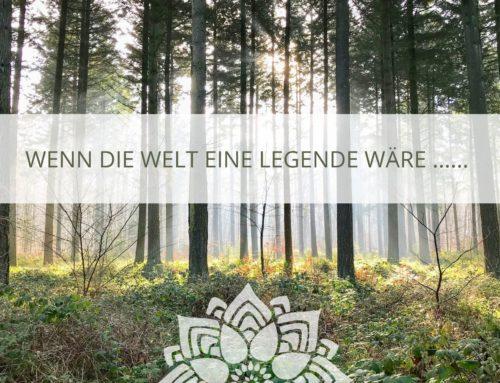 wenn die Welt eine Legende wäre…..